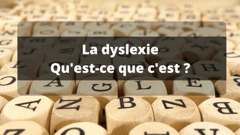 La dyslexie : qu'est-ce que c'est ?