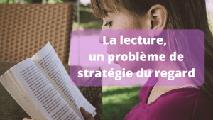 Dyspraxie : la lecture, problème de stratégie du regard