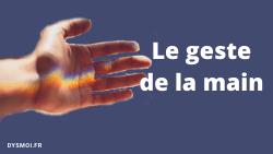 Dyspraxie et les gestes de «la main»