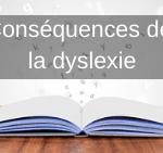 Les conséquences de la dyslexie